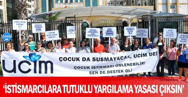 'İstismarcılara tutuklu yargılama yasası çıksın'