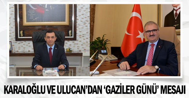 Karaloğlu ve Ulucan'dan 'Gaziler Günü' mesajı