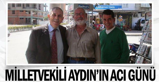 Milletvekili Aydın'ın acı günü