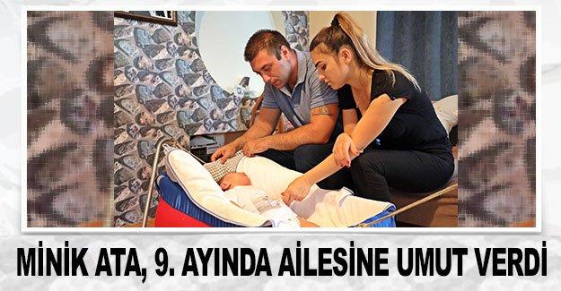 Minik Ata, 9. ayında ailesine umut verdi