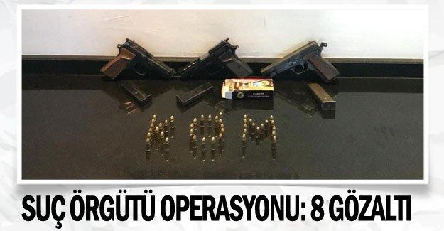 Suç örgütü operasyonu: 8 gözaltı