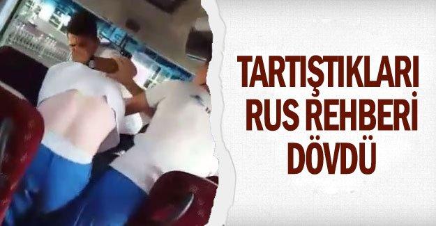 Tartıştıkları Rus rehberi dövdü