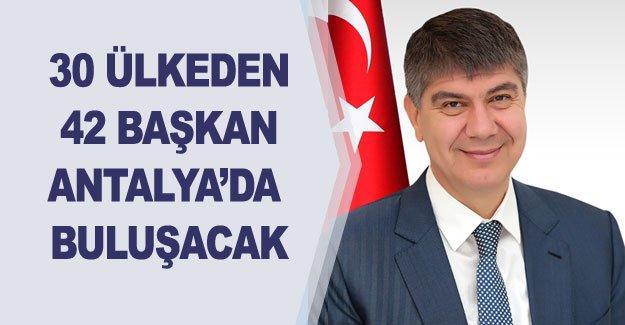 30 ülkeden 42 başkan Antalya'da buluşacak