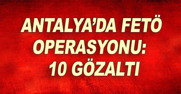 Antalya'da FETÖ operasyonu: 10 gözaltı