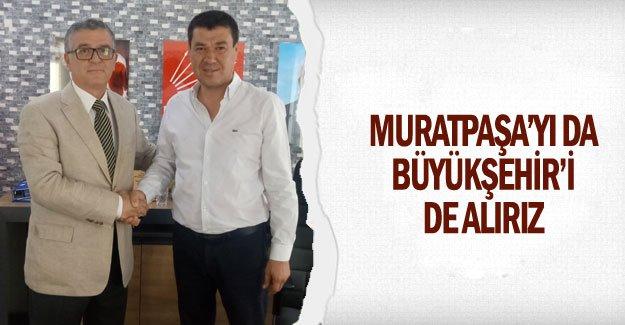 Muratpaşa'yı da Büyükşehir'i de alırız
