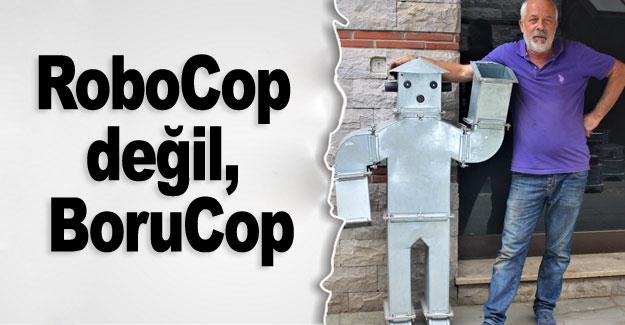 RoboCop değil, BoruCop