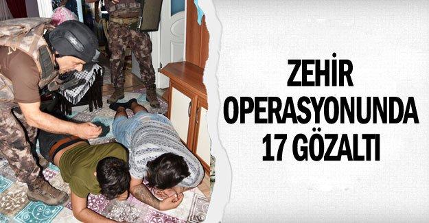 Zehir operasyonunda 17 gözaltı