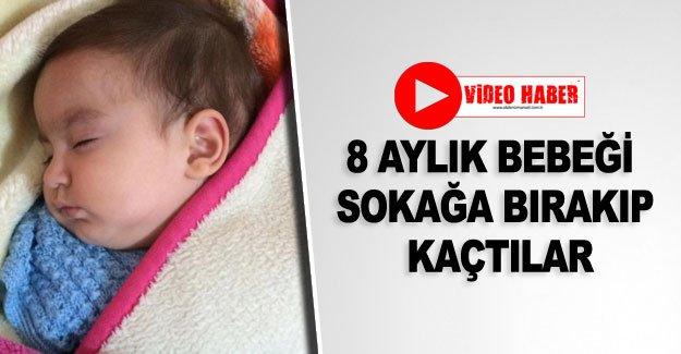 8 aylık bebeği sokağa bırakıp kaçtılar