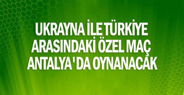 Ukrayna ile Türkiye arasındaki özel maç Antalya'da oynanacak