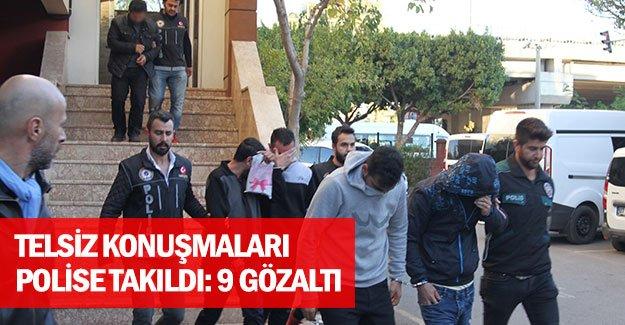 Telsiz konuşmaları polise takıldı: 9 Gözaltı