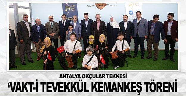 Antalya Okçular Tekkesi 'Vakt-i Tevekkül Kemankeş töreni
