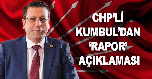 CHP'li Kumbul'dan 'rapor' açıklaması