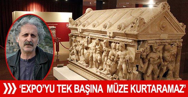 'EXPO'yu tek başına  müze kurtaramaz'