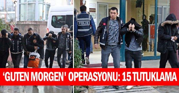'Guten morgen' operasyonu: 15 tutuklama
