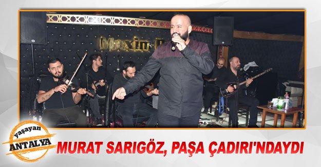 Murat Sarıgöz, Paşa Çadırı'ndaydı