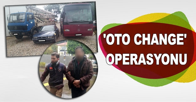 'Oto change' operasyonu