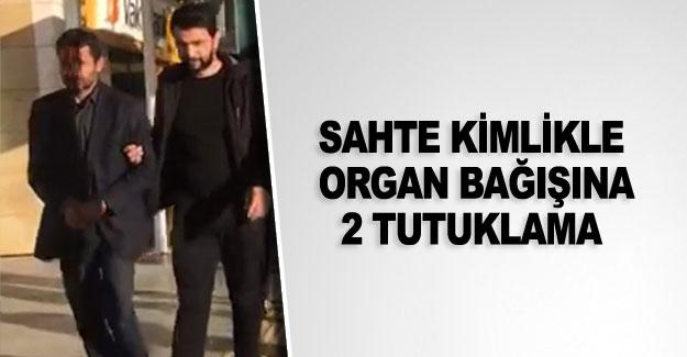 Sahte kimlikle organ bağışına 2 tutuklama