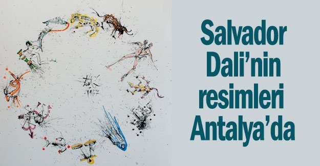 Salvador Dali'nin resimleri Antalya'da