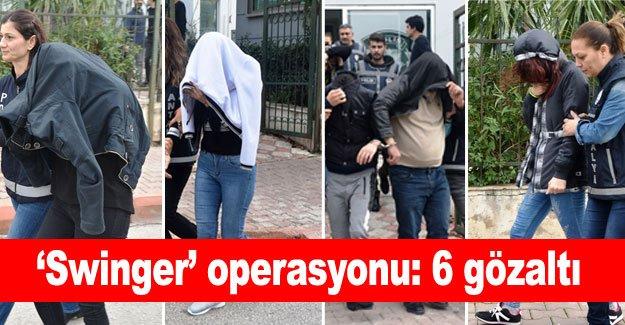 'Swinger' operasyonu: 6 gözaltı