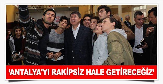 Türel: Antalya'yı rakipsiz hale getireceğiz