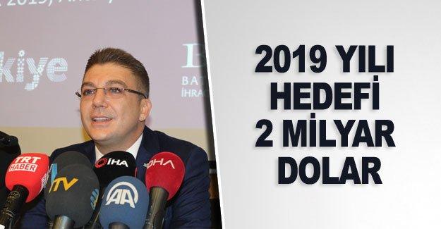 2019 YILI HEDEFİ 2 MİLYAR DOLAR