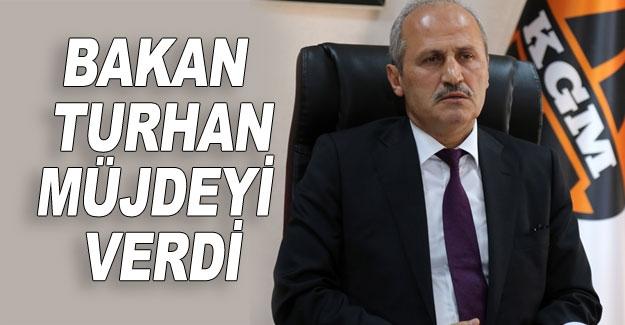 Bakan Turhan müjdeyi verdi