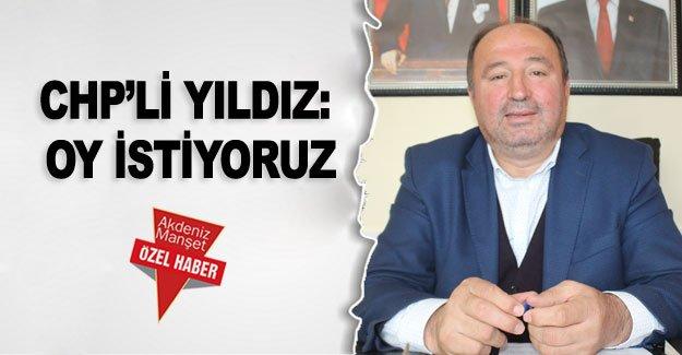 CHP'li Yıldız:  Oy istiyoruz