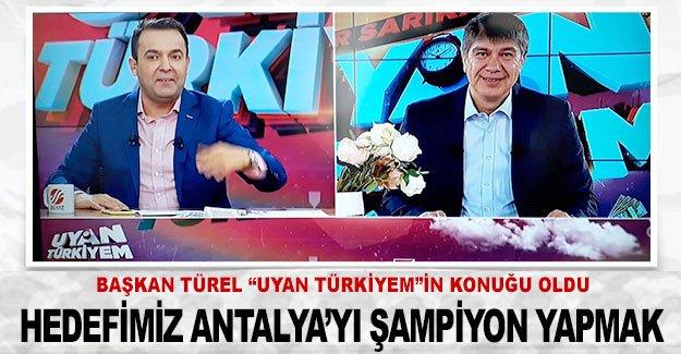 Hedefimiz Antalya'yı şampiyon yapmak