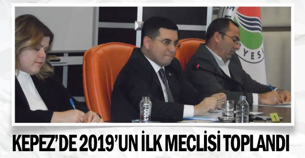 Kepez'de 2019'un  ilk meclisi toplandı