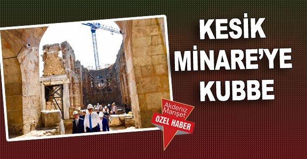 Kesik Minare'ye kubbe