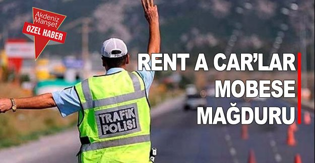 RENT A CAR'LAR MOBESE MAĞDURU