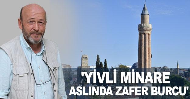 'Yivli Minare, aslında zafer burcu'