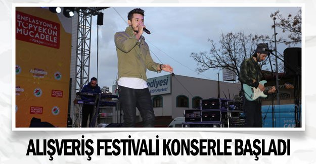 Alışveriş Festivali konserle başladı