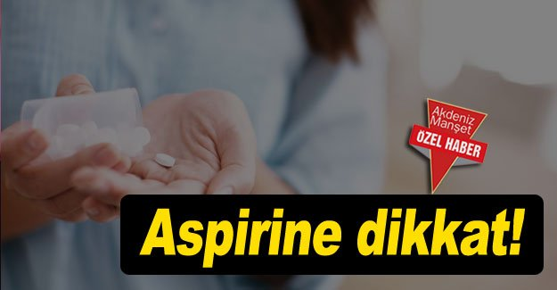Aspirine dikkat!