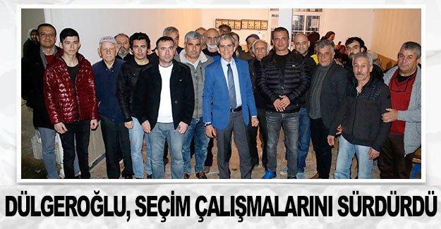 Başkan Adayı Dülgeroğlu, seçim çalışmalarını sürdürdü