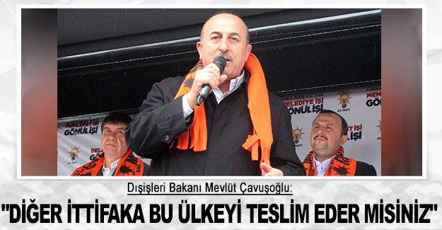 """Çavuşoğlu: """"Diğer ittifaka bu ülkeyi teslim eder misiniz"""""""