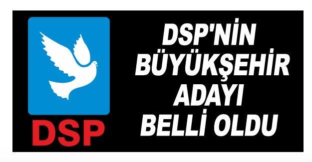 DSP'nin Büyükşehir adayı belli oldu
