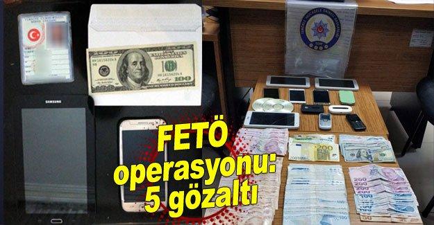 FETÖ operasyonu: 5 gözaltı