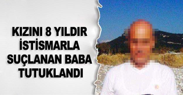 Kızını 8 yıldır istismarla suçlanan baba tutuklandı