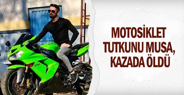 Motosiklet tutkunu Musa, kazada öldü