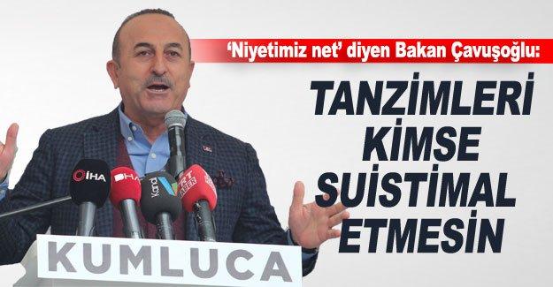 'Niyetimiz net' diyen Bakan Çavuşoğlu: Tanzimleri kimse suistimal etmesin