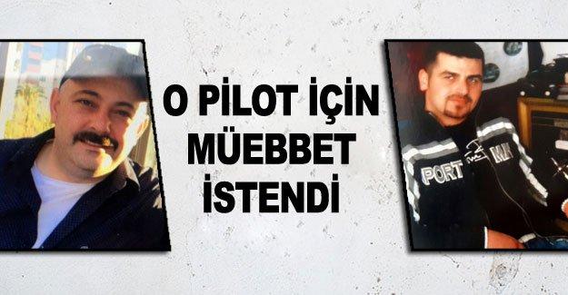 O pilot için müebbet istendi