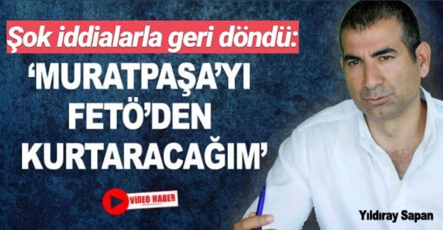 Sapan: Muratpaşa'yı FETÖ'den kurtaracağım