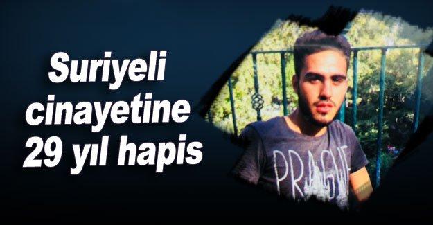 Suriyeli cinayetine 29 yıl hapis