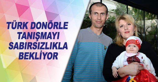 Türk donörle tanışmayı sabırsızlıkla bekliyor