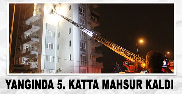 Yangında 5. katta mahsur kaldı
