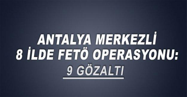 Antalya merkezli 8 ilde FETÖ operasyonu: 9 gözaltı