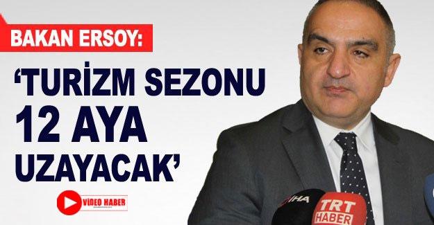 "Bakan Ersoy: ""Turizm sezonu 12 aya uzayacak"""