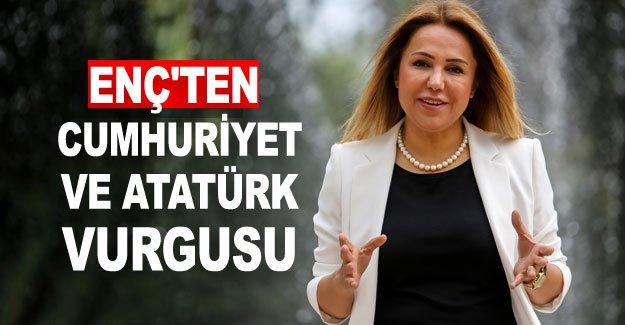 Enç'ten Cumhuriyet ve Atatürk vurgusu