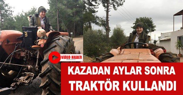 Kazadan aylar sonra traktör kullandı